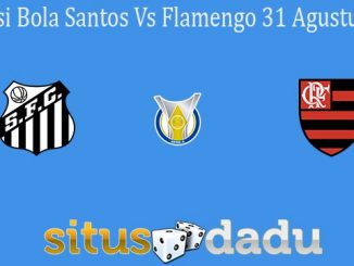 Prediksi Bola Santos Vs Flamengo 31 Agustus 2020