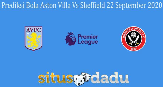 Prediksi Bola Aston Villa Vs Sheffield 22 September 2020