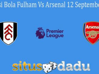 Prediksi Bola Fulham Vs Arsenal 12 September 2020