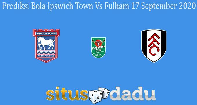 Prediksi Bola Ipswich Town Vs Fulham 17 September 2020