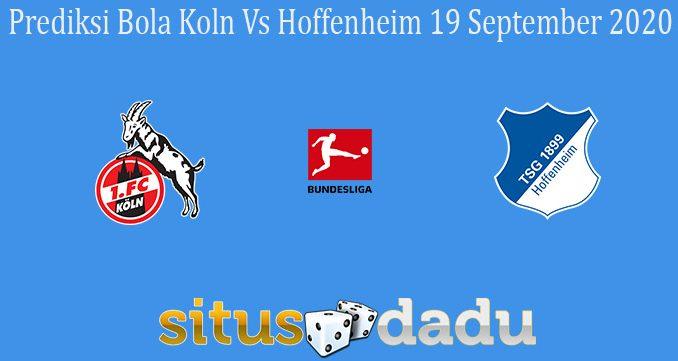 Prediksi Bola Koln Vs Hoffenheim 19 September 2020