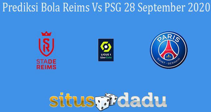 Prediksi Bola Reims Vs PSG 28 September 2020