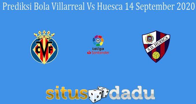 Prediksi Bola Villarreal Vs Huesca 14 September 2020