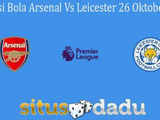 Prediksi Bola Arsenal Vs Leicester 26 Oktober 2020