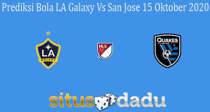 Prediksi Bola LA Galaxy Vs San Jose 15 Oktober 2020
