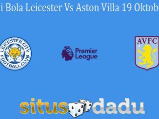 Prediksi Bola Leicester Vs Aston Villa 19 Oktober 2020