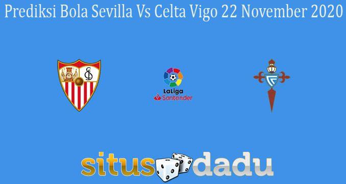 Prediksi Bola Sevilla Vs Celta Vigo 22 November 2020