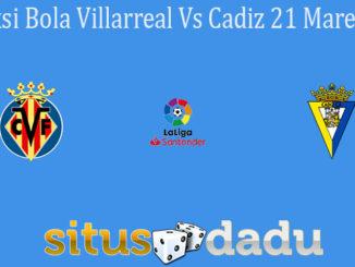 Prediksi Bola Villarreal Vs Cadiz 21 Maret 2021