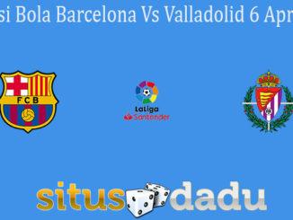 Prediksi Bola Barcelona Vs Valladolid 6 April 2021