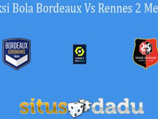 Prediksi Bola Bordeaux Vs Rennes 2 Mei 2021