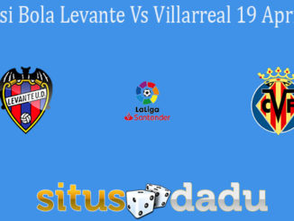 Prediksi Bola Levante Vs Villarreal 19 April 2021