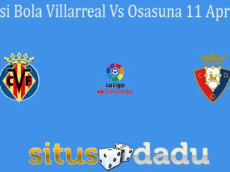 Prediksi Bola Villarreal Vs Osasuna 11 April 2021