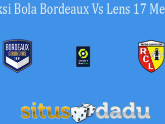 Prediksi Bola Bordeaux Vs Lens 17 Mei 2021