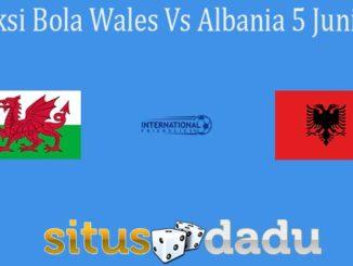 Prediksi Bola Wales Vs Albania 5 Juni 2021