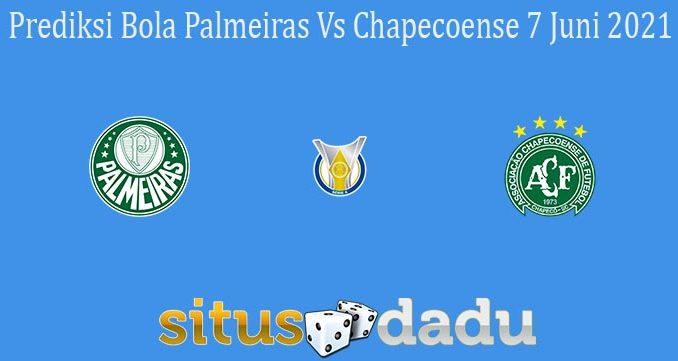 Prediksi Bola Palmeiras Vs Chapecoense 7 Juni 2021
