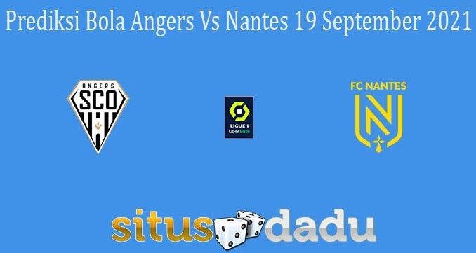 Prediksi Bola Angers Vs Nantes 19 September 2021