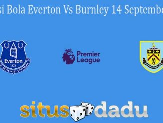 Prediksi Bola Everton Vs Burnley 14 September 2021