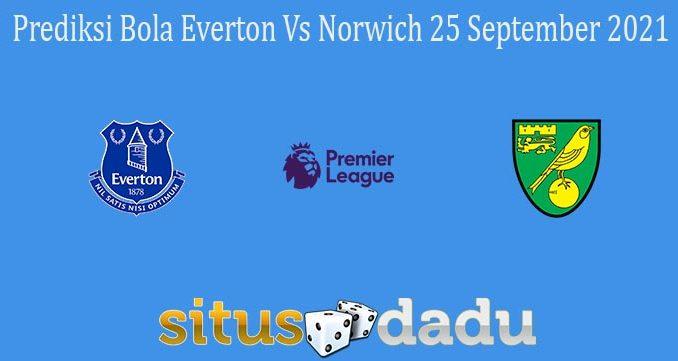 Prediksi Bola Everton Vs Norwich 25 September 2021