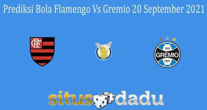 Prediksi Bola Flamengo Vs Gremio 20 September 2021