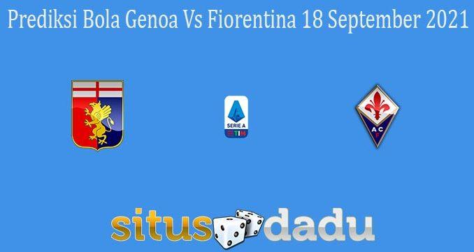 Prediksi Bola Genoa Vs Fiorentina 18 September 2021