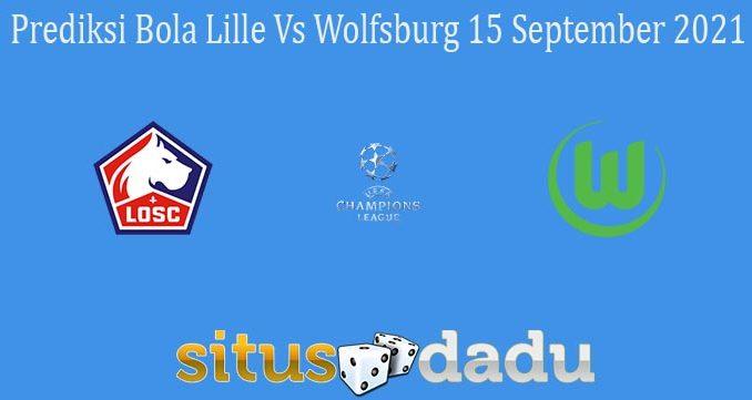 Prediksi Bola Lille Vs Wolfsburg 15 September 2021