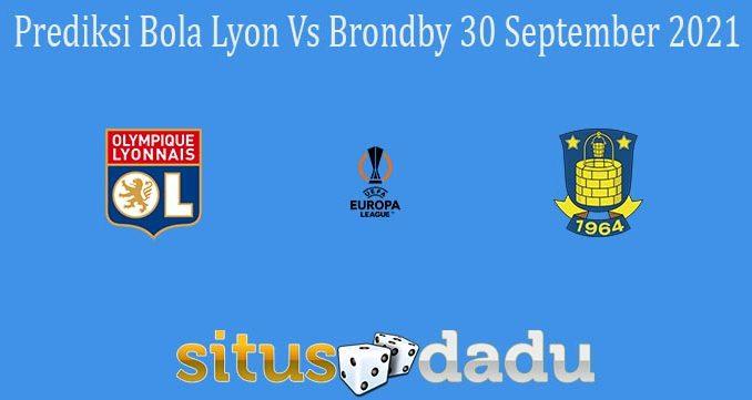 Prediksi Bola Lyon Vs Brondby 30 September 2021