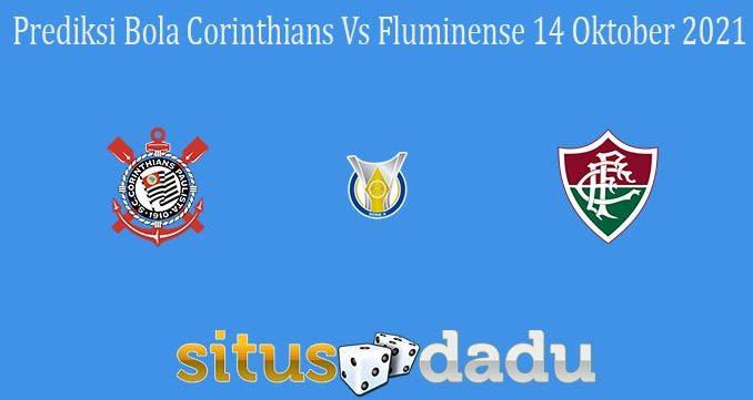 Prediksi Bola Corinthians Vs Fluminense 14 Oktober 2021