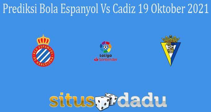 Prediksi Bola Espanyol Vs Cadiz 19 Oktober 2021