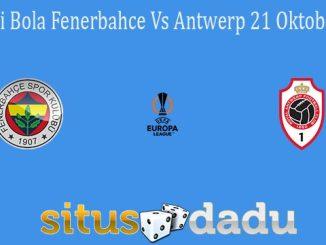Prediksi Bola Fenerbahce Vs Antwerp 21 Oktober 2021