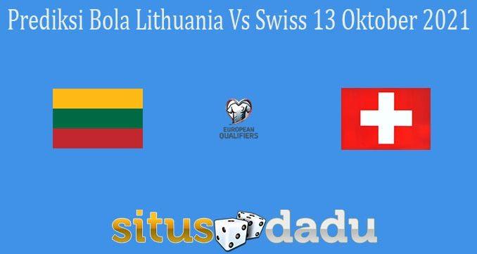 Prediksi Bola Lithuania Vs Swiss 13 Oktober 2021