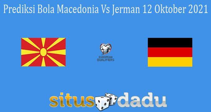 Prediksi Bola Macedonia Vs Jerman 12 Oktober 2021