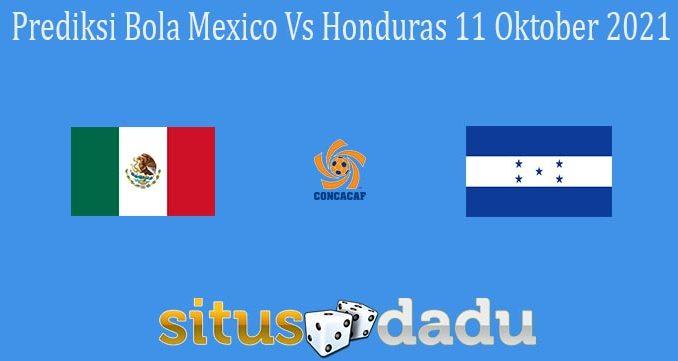 Prediksi Bola Mexico Vs Honduras 11 Oktober 2021