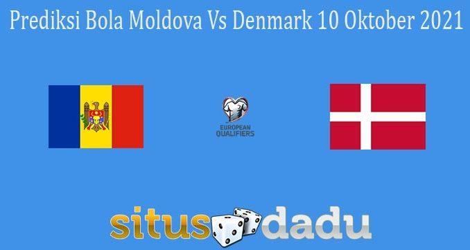 Prediksi Bola Moldova Vs Denmark 10 Oktober 2021